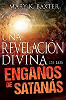 Una revelación divina de los engaños de satanás/ Divine Revelation of Satan's Deceptions