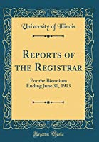 Reports of the Registrar: For the Biennium Ending June 30, 1913 (Classic Reprint)