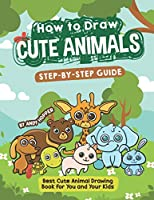 How to Draw Cute Animals Step-by-Step Guide: Best Cute Animal Drawing Book for You and Your Kids