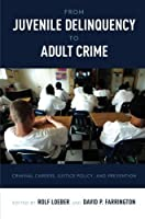 From Juvenile Delinquency to Adult Crime: Criminal Careers Justice Policy and Prevention【洋書】 [並行輸入品]