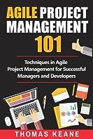 Agile Project Management 101: Techniques in Agile Project Management for Successful Managers and Developers