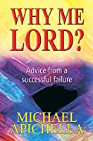 Why Me, Lord?: Advice from a Successful Failure