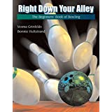 Right Down Your Alley: The Beginners Book of Bowling (The Wadsworth Activities Series)
