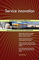 Service Innovation a Clear and Concise Reference