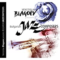 Ventzislav Blagoev Presents: Bulgarian Jazz Composers