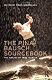 The Pina Bausch Sourcebook: The Making of Tanztheater 画像