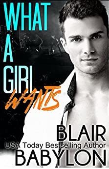 What A Girl Wants (Rock Stars in Disguise: Rhiannon), A Contemporary Rock Star Romance by [Babylon, Blair]