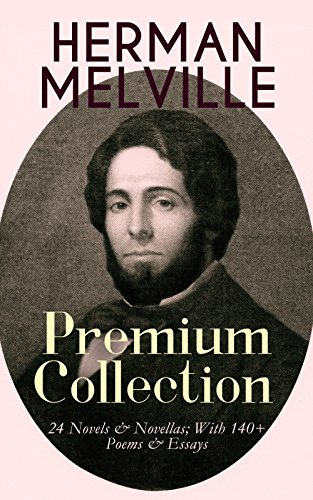 Download HERMAN MELVILLE – Premium Collection: 24 Novels & Novellas; With 140+ Poems & Essays: Adventure Classics, Sea Tales & Philosophical Novels, Including Moby-Dick, ... The Confidence-Man… (English Edition) B06XR3QQYR