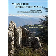Mussoorie Beyond the Mall: 22 Day-Walks In and Around Mussoorie