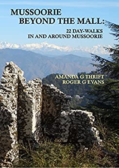 Mussoorie Beyond the Mall: 22 Day-Walks In and Around Mussoorie by [Thrift, Amanda, Evans, Roger]