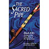 The Sacred Pipe: Black Elk's Account of the Seven Rites of the Oglala Sioux (The Civilization of the American Indian Series B