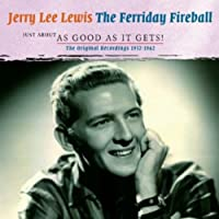 Jerry Lee Lewis Just About As Good As It Gets!