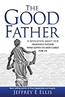 The Good Father: A revelation of our heavenly Father who loves us and cares for us