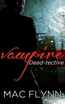 Vampire Dead-tective: Dead-tective, Book 1 by [Flynn, Mac]