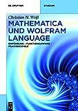 Mathematica Und Wolfram Language: Einfuehrung – Funktionsumfang – Praxisbeispiele