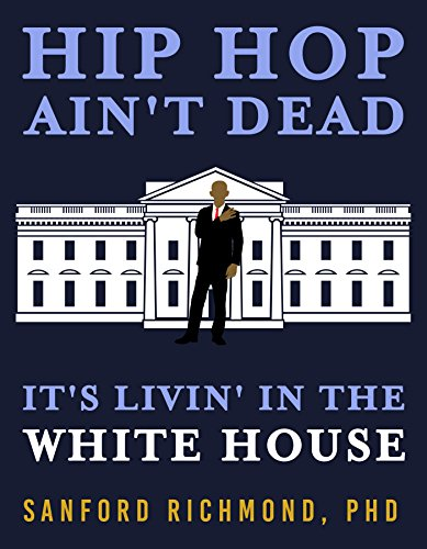 Hip Hop Ain't Dead: It's Livin' in the White House (English Edition)