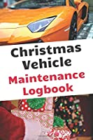 Christmas Vehicle Maintenance Logbook: Vehicle Maintenance And Repair Log Book Service Record Book For Cars, Trucks, Motorcycles And Automotive With Log Date Perfect Gift On Christmas For Car Lovers