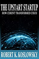 The Upstart Startup: How Cerent Transformed Cisco