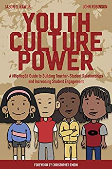 Youth Culture Power: A #HipHopEd Guide to Building Teacher-Student Relationships and Increasing Student Engagement (Hip-Hop Education Book 1) by [Rawls, Jason, Robinson, John]