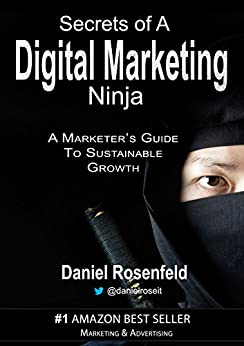 Secrets Of A Digital Marketing Ninja: A Guide To Sustainable Growth by [Rosenfeld, Daniel]