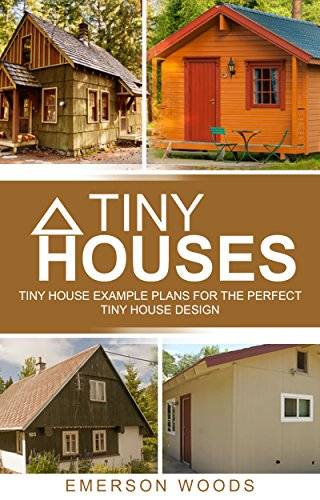 [Woods, Emerson]のTiny Houses: Tiny House Example Plans For The Perfect