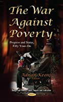 The War Against Poverty: Progress and Status, Fifty Years On (Hunger and Poverty: Causes, Impacts and Eradication)