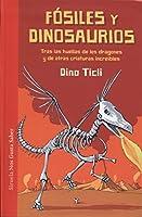 Fósiles y dinosaurios. Tras las huellas de los dragones y de otras criaturas increíbles