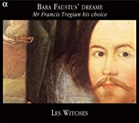 Bara Faustus Dreame: Mr Francis Tregian His Choice by Les Witches (2005-03-22)