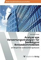 Analyse von Verwertungsstrategien fuer bankeigene Bestandsimmobilien: am Beispiel der ostdeutschen Sparkassen