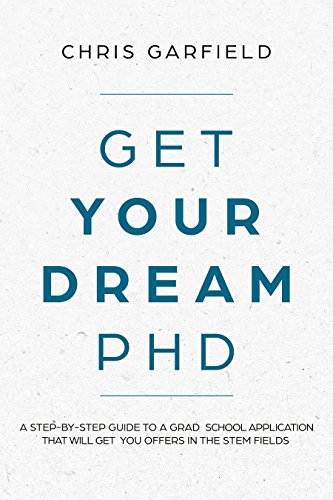 Get Your Dream PhD: A step-by-step guide to a Grad School application that will get you offers in the STEM fields (English Edition)