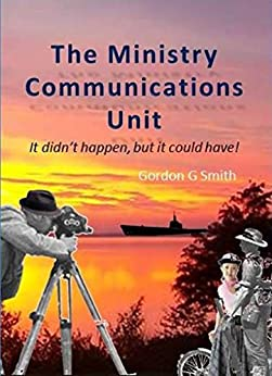 The Ministry Communications Unit: It didn't happen but it could of. by [Smith, Gordon]
