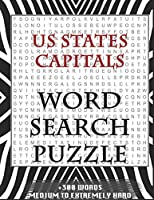 US States Capitals WORD SEARCH PUZZLE +300 WORDS Medium To Extremely Hard: AND MANY MORE OTHER TOPICS, With Solutions, 8x11' 80 Pages, All Ages : Kids 7-10, Solvable Word Search Puzzles, Seniors And Adults.