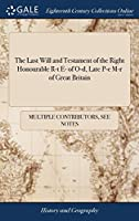 The Last Will and Testament of the Right Honourable R-T E- Of O-D, Late P-E M-R of Great Britain