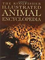 The Kingfisher Illustrated Animal Encyclopedia (Kingfisher Family of Encyclopedias)