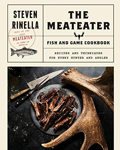 The MeatEater Fish and Game Cookbook: Recipes and ...
