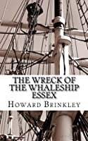 The Wreck of the Whaleship Essex: The History of the Shipwreck That Inspired Mob