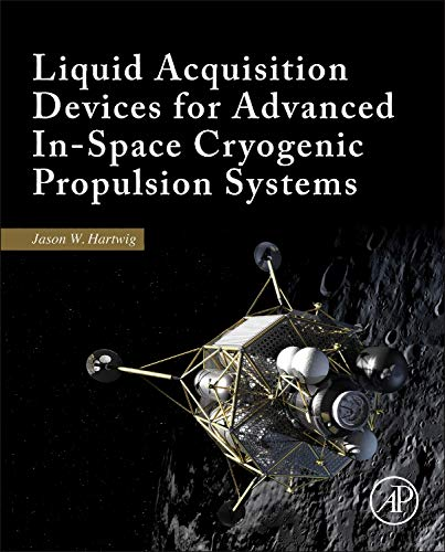 Download Liquid Acquisition Devices for Advanced In-Space Cryogenic Propulsion Systems 0128039892