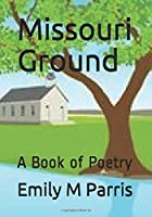 Missouri Ground: A Book of Poetry