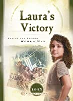 Laura's Victory: End of the Second World War (Sisters in Time)
