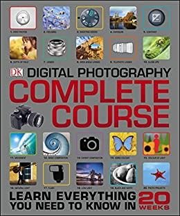 Digital Photography Complete Course: Learn Everything You Need to Know in 20 Weeks by [DK]