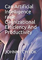 Can Artificial Intelligence raise  Orgnizational Efficiency And Productivity