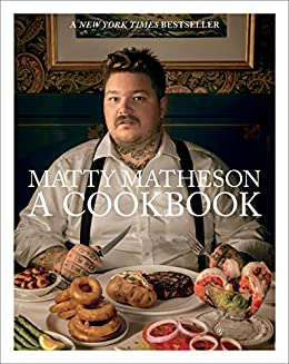 Matty Matheson: A Cookbook by [Matheson, Matty]