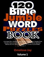 120 Bible Jumble Word Puzzle Book: A Unique Brain Workout Exercise of Scramble Word Puzzles from Various Inspirational Bible Verses as Word Scramble Book for Adults and Kids (An Extra-Large Print Jumble Puzzle Book) Volume 1! (Bible Jumble Word Series)