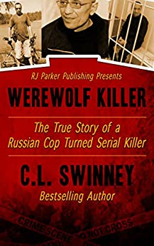 Werewolf Killer: The True Story of a Russian Cop turned Serial Killer (Detectives True Crime Cases Book 8) by [Swinney, C.L.]