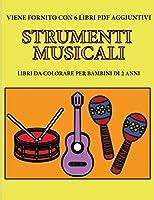 Libri da colorare per bambini di 2 anni (Strumenti musicali): Questo libro contiene 40 pagine a colori con linee extra spesse per ridurre la frustrazione e aumentare la fiducia. Questo libro aiuterà i bambini a sviluppare il controllo della molla e ad all