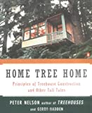 Home Tree Home: Principles of Treehouse Construction and Other Tall Tales   (Penguin Books)