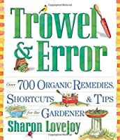 Trowel and Error: Over 700 Organic Remedies, Shortcuts, and Tips for the Gardener by Sharon Lovejoy(2002-01-15)