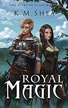 Royal Magic (The Elves of Lessa Book 2) by [Shea, K.M.]