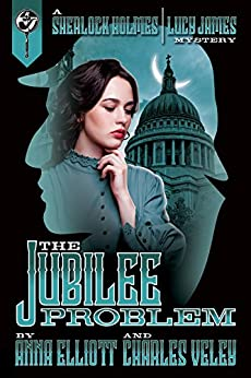 The Jubilee Problem: A Sherlock Holmes and Lucy James Mystery (The Sherlock Holmes and Lucy James Mysteries Book 5) by [Elliott, Anna, Veley, Charles]
