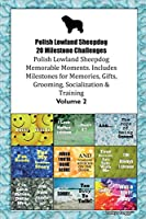 Polish Lowland Sheepdog 20 Milestone Challenges Polish Lowland Sheepdog Memorable Moments.Includes Milestones for Memories, Gifts, Grooming, Socialization & Training Volume 2